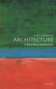 Architecture: a Very Short Introduction - Andrew Ballantyne (Paperback) - Cover