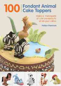 100 Fondant Animal Cake Toppers - Helen Penman (Hardcover) - Cover