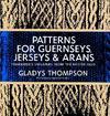 Patterns For Guernseys, Jerseys & Arans - Gladys Thompson (Paperback)