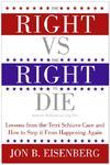The Right Vs. the Right to Die - Jon B. Eisenberg (Paperback)