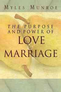 The Purpose And Power Of Love & Marriage - Myles Munroe (Paperback) - Cover