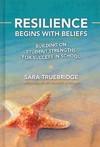 Resilience Begins With Beliefs - Sara Truebridge (Hardcover)