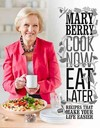 Cook Now, Eat Later - Mary Berry (Hardcover)