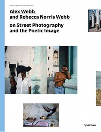 Alex Webb and Rebecca Norris Webb On Street Photography and the Poetic Image - Alex Webb (Paperback) - Cover