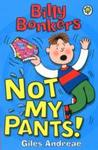 Billy Bonkers: Not My Pants! - Giles Andreae (Paperback)