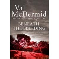 Beneath the Bleeding - Val Mcdermid (Paperback)