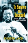 To Survive and Succeed - Mkhuseli Khusta Jack (Paperback)