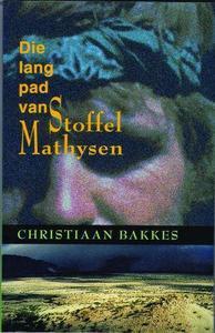 Die Lang Pad Van Stoffel Mathysen - Christiaan Bakkes (Paperback) - Cover