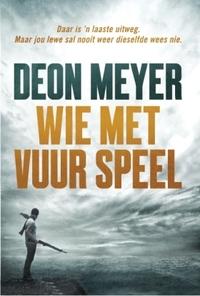 Wie Met Vuur Speel (2013) - Deon Meyer (Paperback) - Cover