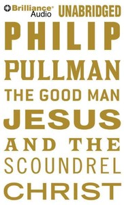 The Good Man Jesus and the Scoundrel Christ - Philip Pullman (CD/Spoken Word) - Cover