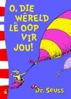 O, Die Wêreld Lê Oop Vir Jou! - Dr Seuss (Paperback)