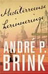 Mediterreense Herinneringe  - André P Brink (Paperback)