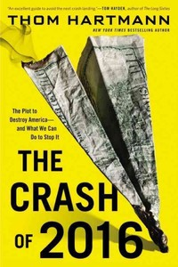 Crash of 2016: the Plot to Destroy America--and What We Can Do to Stop It - Thom Hartmann (Paperback) - Cover