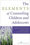 The Elements of Counseling Children and Adolescents - Catherine P. Cook-Cottone (Paperback)
