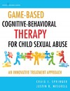 Game-Based Cognitive-Behavioral Therapy for Child Sexual Abuse - Craig Springer (Paperback)