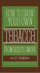 How to Grow Your Own Tobacco - Ray French (Hardcover)