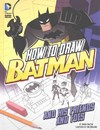 How to Draw Batman and His Friends and Foes - Aaron Sautter (Library)