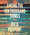 Among the Ten Thousand Things - Julia Pierpont (CD/Spoken Word)