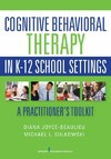 Cognitive Behavioral Therapy in K-12 School Settings - Diana Joyce-beaulieu (Paperback)