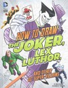 How to Draw the Joker, Lex Luthor, and Other DC Super-Villains - Aaron Sautter (Library)