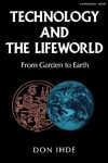 Technology and the Lifeworld - Don Ihde (Paperback)