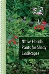 Native Florida Plants for Shady Landscapes - Craig N. Huegel (Paperback)