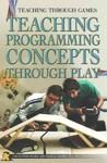 Teaching Programming Concepts Through Play - Christopher Harris (Paperback)