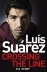 Luis Suarez: Crossing the Line - My Story - Luis Suarez (Paperback)