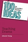 100 Ideas For Secondary Teachers: Teaching Drama - Johnnie Young (Paperback)