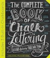 The Complete Book of Chalk Lettering - Valerie Mckeehan (Hardcover)