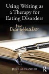 Using Writing As a Therapy For Eating Disorders - June Alexander (Paperback)