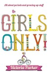 Girls Only! All About Periods and Growing-up Stuff - Victoria Parker (Paperback)