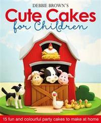 Cute Cakes for Children  - Debbie Brown (Hardcover) - Cover