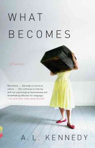 What Becomes - A. L. Kennedy (Paperback) - Cover