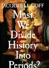 Must We Divide History Into Periods? - Jacques Le Goff (Hardcover)