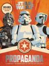 Star Wars Propaganda - Pablo Hidalgo (Hardcover)