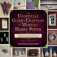 The Unofficial Guide to Crafting the World of Harry Potter - Jamie Harrington (Paperback) - Cover