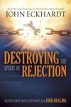 Destroying the Spirit of Rejection - John Eckhardt (Paperback)
