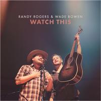 Randy Rogers / Wade Bowen - Watch This (CD)