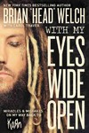 "With My Eyes Wide Open - Brian ""Head"" Welch (Paperback)"
