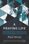 A Praying Life - Paul E. Miller (Paperback)