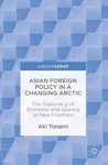 Asian Foreign Policy in a Changing Arctic - Aki Tonami (Hardcover)