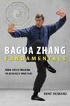 Bagua Zhang Fundamentals - Kent Howard (Paperback)