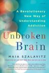 Unbroken Brain - Maia Szalavitz (Paperback)