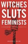 Witches, Sluts, Feminists - Kristen J. Sollee (Paperback)