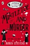 Mistletoe and Murder - Robin Stevens (Paperback)