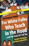For White Folks Who Teach in the Hood... and the Rest of Y'all Too - Christopher Emdin (Paperback)