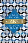 Istanbul - Bettany Hughes (Hardcover)