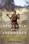 Affluence Without Abundance - James Suzman (Hardcover)
