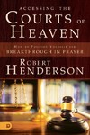 Accessing the Courts of Heaven - Robert Henderson (Paperback)